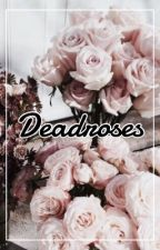DEADROSES {MAT MUSTO} by matkink