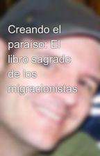 Creando el paraíso: El libro sagrado de los migracionistas by GabrielVerdecia