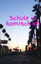 Schule is komisch xD by Einhornkindas