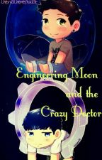 Engineering Moon and the Crazy Doctor [Completed] by ChervaChenesEklat