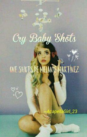 Cry Baby Shots (One Shots de Melanie Martínez) by AcapellaGirl_23