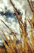 Solo a Mi by Elune1712