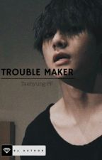 Troublemaker- Taehyung FF [+21] *COMPLETE* by a_uthor