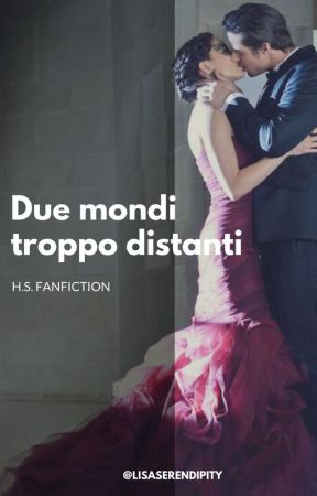 Due mondi troppo distanti. || H.S. by lisaserendipity