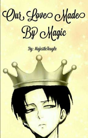 Our Love Made By Magic (EREN X LEVI FANFICTION) by MajesticTeagle