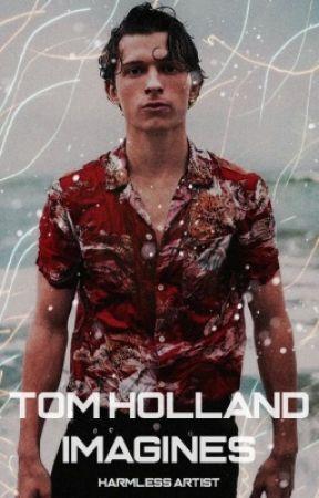 Tom Holland Imagines  by HarmlessArtist