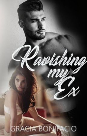 ( 2nd Gen) Ravishing My Ex ( ebook on Good Novel ) by GraciaBonifacio