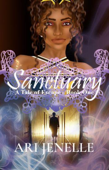 Sanctuary: A Tale of Escape- Book #1 (UNDER REVISION)