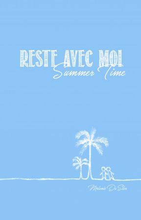 RESTE AVEC MOI, tome 1 - Summer Time by allomelanie24