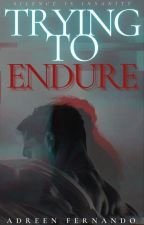 Trying To Endure by adreenfernando