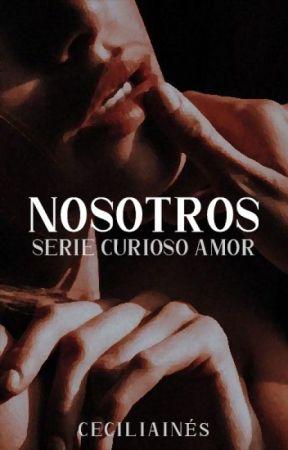 Nosotros | Serie Curioso amor - Libro 1 [+18] by ceciliaines89
