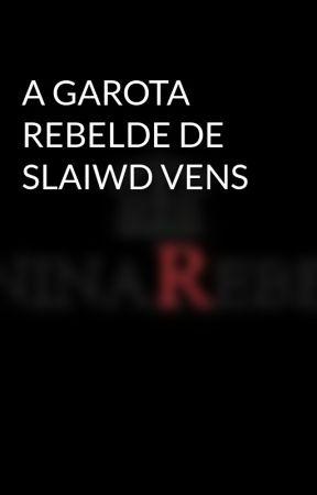 A GAROTA REBELDE DE SLAIWD VENS  by jujulindah33