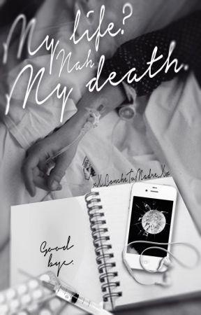My life? nah, my death. by conxhetumahejr