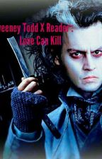 Sweeney Todd X Reader : Love Can Kill by Pandalion23