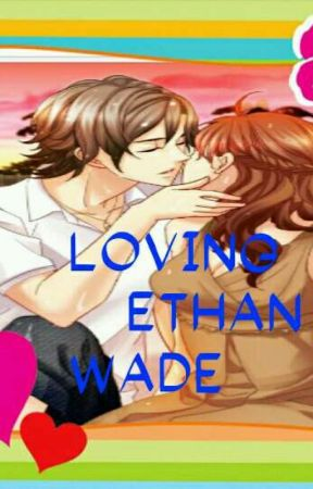 L O v I N g  ETHAN Wade(completed) #the4th_story by frustratedwoman