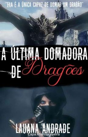 A última domadora de dragões by LuanaAndrades