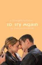 To Try Again | Divergent (DISCONTINUED) by breannefaith