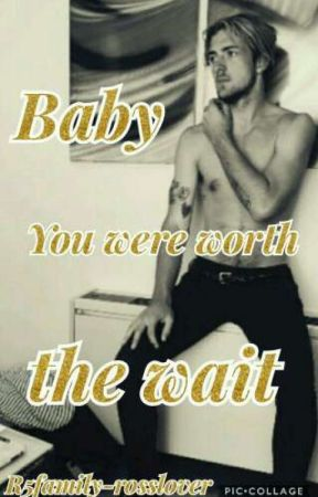 Baby You Were Worth the Wait by R5family-rosslover