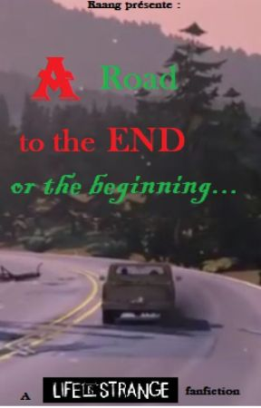 A road to the end, or the beginning [Life Is Strange Français.] by Raang7