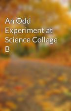 An Odd Experiment at Science College B by ttsum49