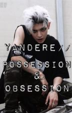 yandere // Possession & Obsession by dark_ashley