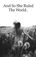 And So She Ruled The World.. door ReddRosess