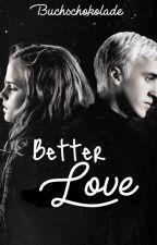 Dramione Fanfiction - Better Love by Buchschokolade