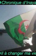 Chronique d'Inaya : Il a changer ma vie by chroalgerienne_213