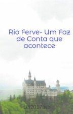 Rio Ferve- Um Faz de Conta que acontece by Lili2017bsb