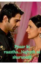 Pyaar ka rastha...nafrath se shuruvath(completed)(hatred to love: a flip)  by anjuarshi