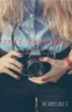 IF I TOLD YOU by TheImpossibleJJ
