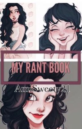 RANT BOOK I AmiSweety21 by AmiSweety21