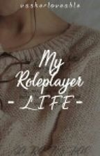 My Roleplayer Life by vasherloveable
