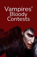 Vampires' Bloody Contests by WattpadVampires