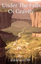 Under the falls of gravity by darkhero789