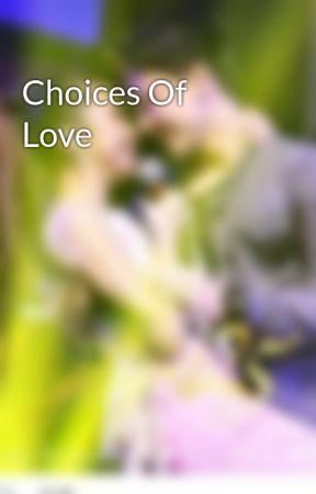 Choices Of Love by MaywardBarber5