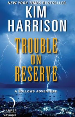 Trouble on Reserve by Kim_Harrison