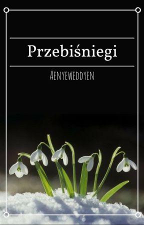 Przebiśniegi [one-shot] by Aenyeweddyen