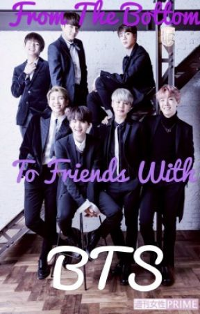 From The Bottom To Friends With BTS by TiredWriterHead