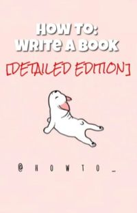 How To: Write A Book [DETAILED EDITION] cover