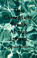 The Complete Truth About Israel  by galidressler