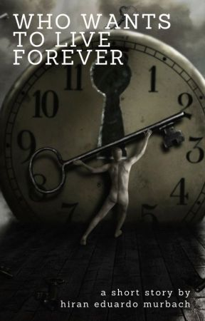 WHO WANTS TO LIVE FOREVER by HiranEduardoMurbach