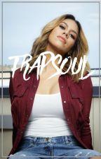 trapsoul ✓ by ashleymeloo