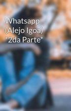 Whatsapp (Alejo Igoa) *2da Parte* by SabrGC