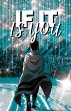 𝐈𝐅 𝐈𝐓 𝐈𝐒 𝐘𝐎𝐔  「Uchiha Sasuke x Reader」 by bbyshownu