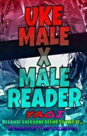 Uke Male x Male Reader by ShadowOfTheFoxdemon
