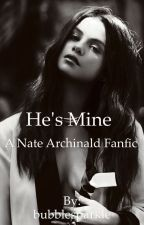 He's mine - Nate Archibald love story [ COMPLETE ] by bubblesparkle