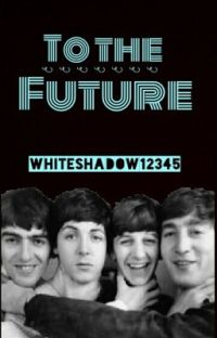 To The Future! (A Beatles Fan Fiction) cover