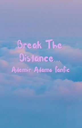 Break The Distance (Ademir Adamo FanFic) by bitchasswhoreboii
