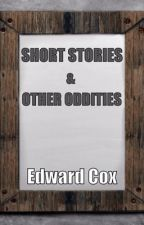 SHORT STORIES & OTHER ODDITIES by Edward_Cox